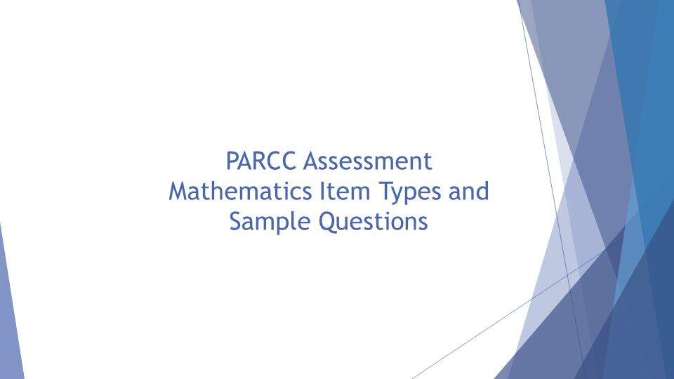 PARCC Assessment Mathematics Item Types and Sample Questions
