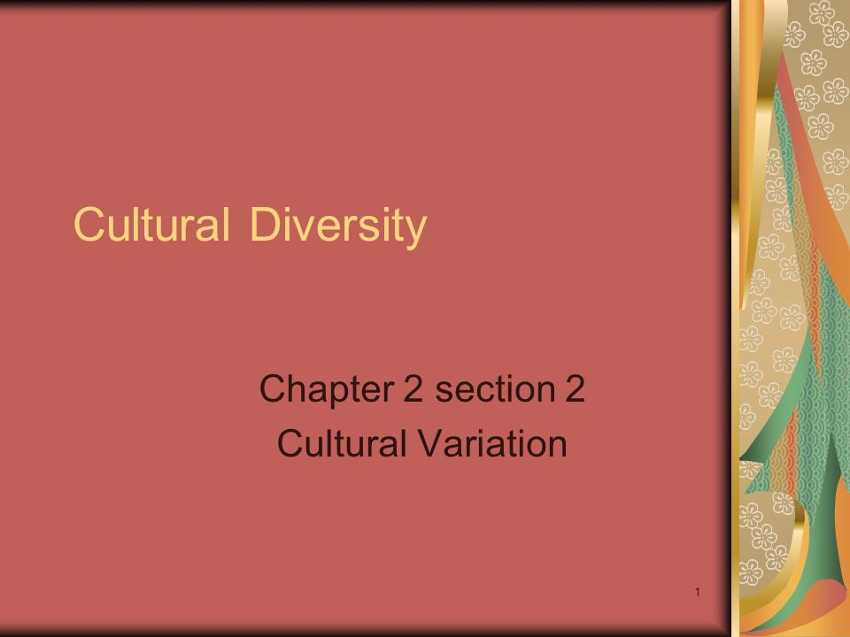 1 Cultural Diversity Chapter 2 section 2 Cultural Variation