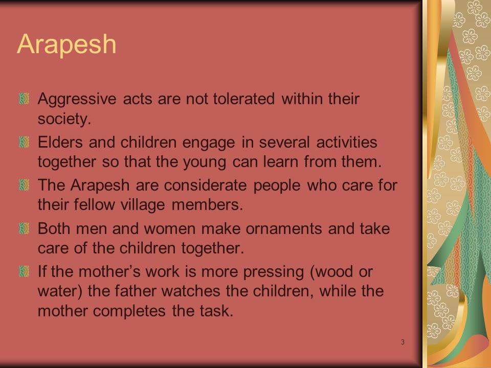 3 Arapesh Aggressive acts are not tolerated within their society.