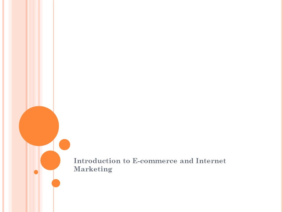 Introduction to E-commerce and Internet Marketing