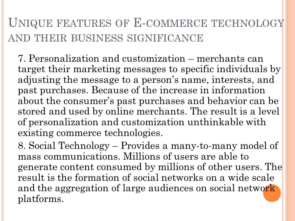 U NIQUE FEATURES OF E- COMMERCE TECHNOLOGY AND THEIR BUSINESS SIGNIFICANCE 7.