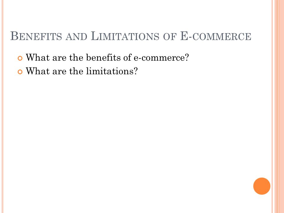 B ENEFITS AND L IMITATIONS OF E- COMMERCE What are the benefits of e-commerce.