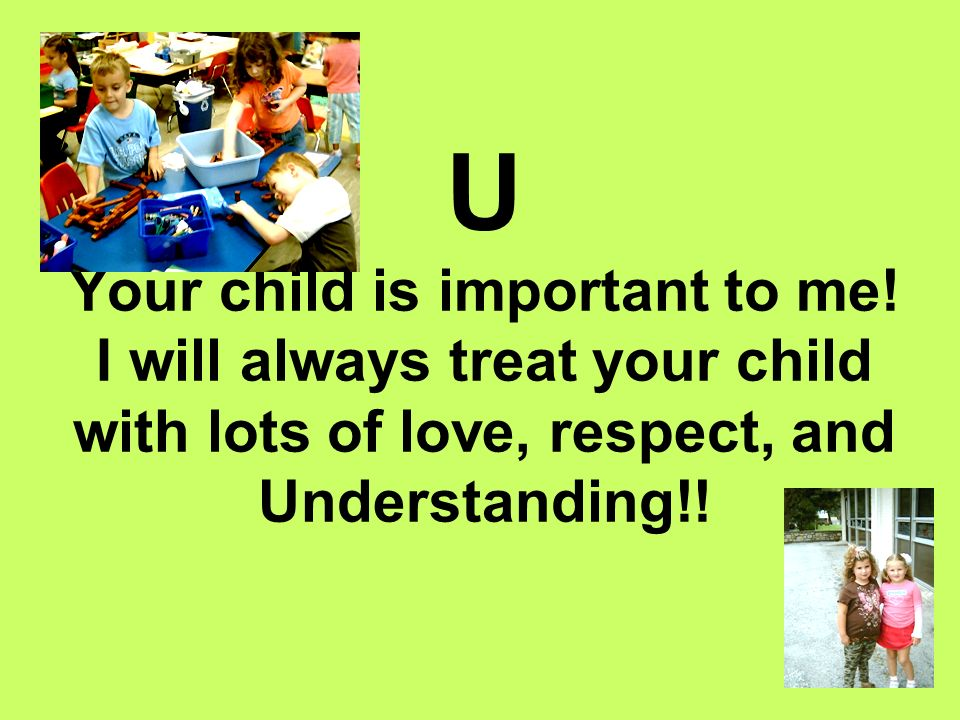 U Your child is important to me.