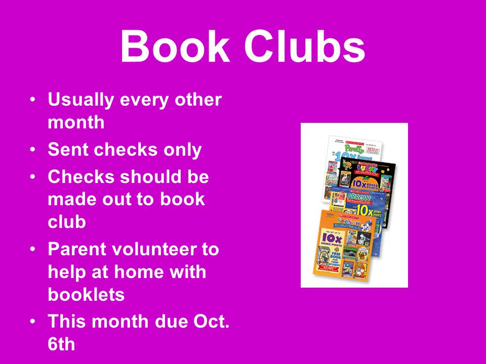 Book Clubs Usually every other month Sent checks only Checks should be made out to book club Parent volunteer to help at home with booklets This month due Oct.