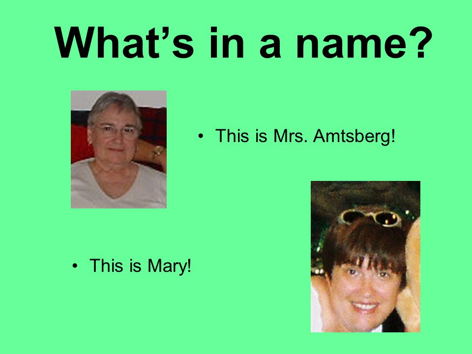 What's in a name This is Mary! This is Mrs. Amtsberg!