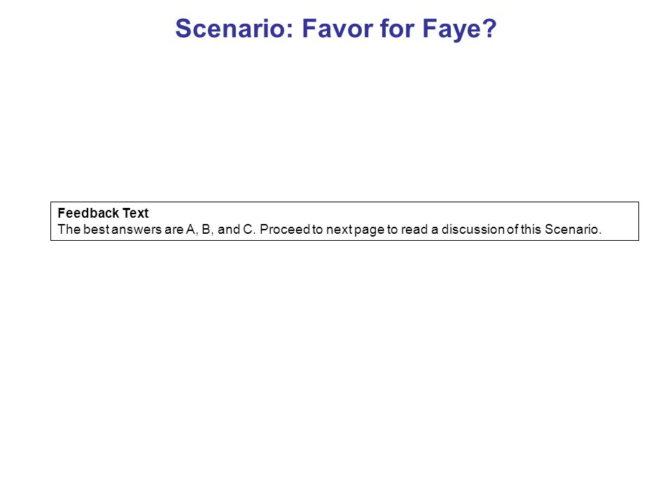 Scenario: Favor for Faye. Feedback Text The best answers are A, B, and C.