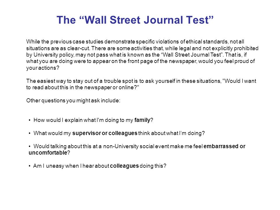 The Wall Street Journal Test While the previous case studies demonstrate specific violations of ethical standards, not all situations are as clear-cut.