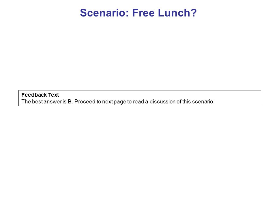 Scenario: Free Lunch. Feedback Text The best answer is B.