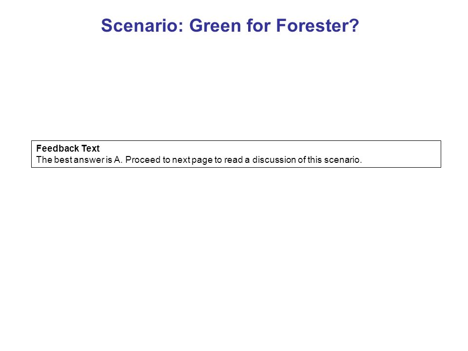 Scenario: Green for Forester. Feedback Text The best answer is A.