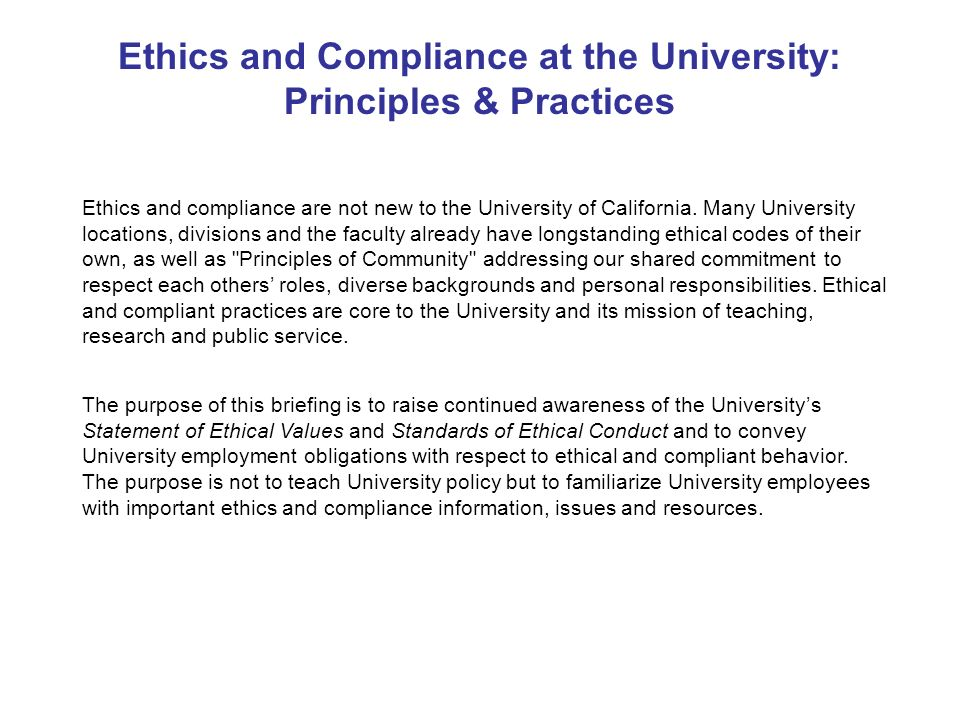 The purpose of this briefing is to raise continued awareness of the University's Statement of Ethical Values and Standards of Ethical Conduct and to convey University employment obligations with respect to ethical and compliant behavior.