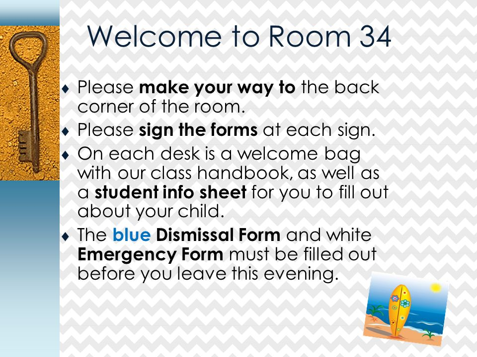 Welcome to Room 34  Please make your way to the back corner of the room.