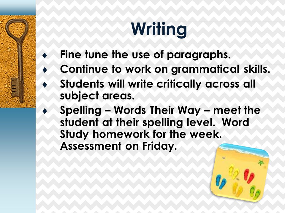 Writing  Fine tune the use of paragraphs.  Continue to work on grammatical skills.