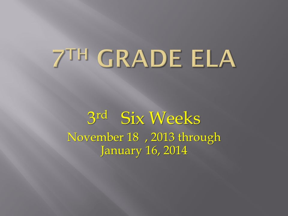 3 rd Six Weeks November 18, 2013 through January 16, 2014