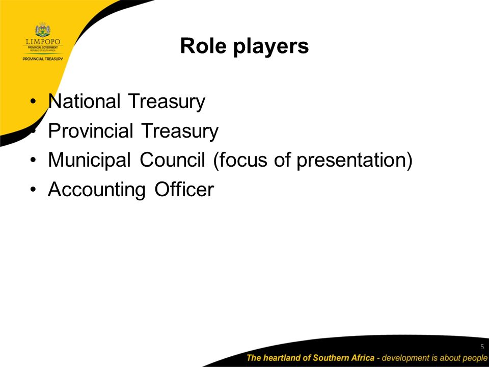 Role players National Treasury Provincial Treasury Municipal Council (focus of presentation) Accounting Officer 5