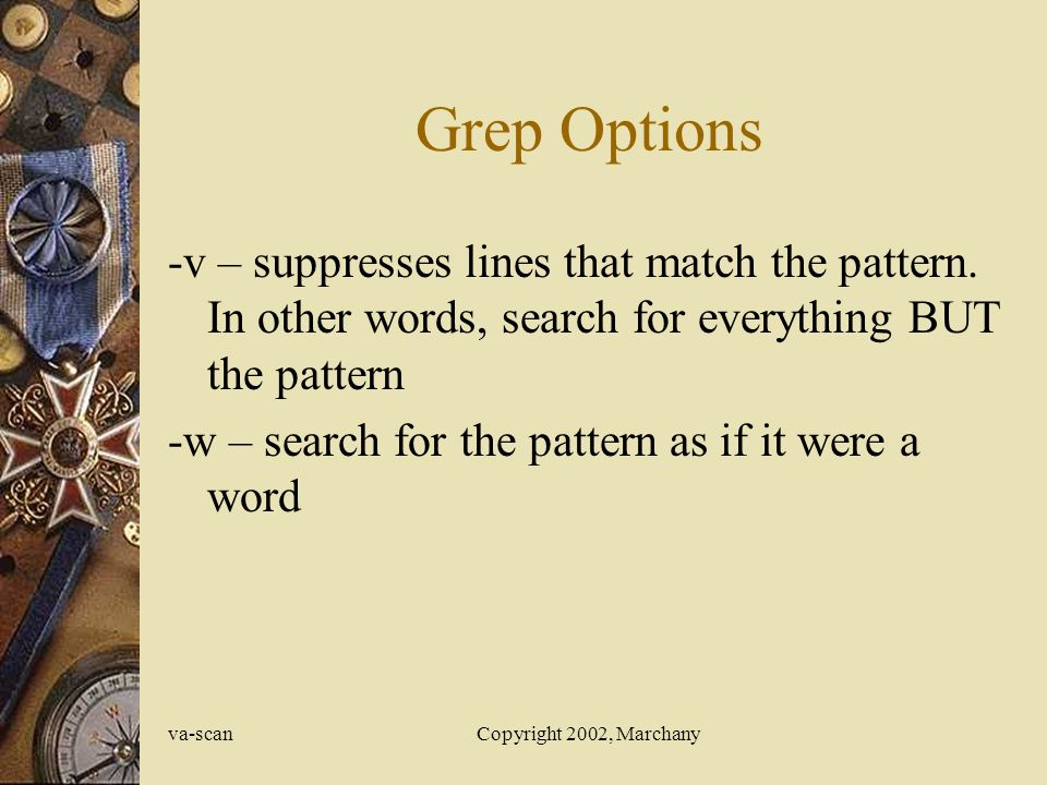 va-scanCopyright 2002, Marchany Grep Options -v – suppresses lines that match the pattern.