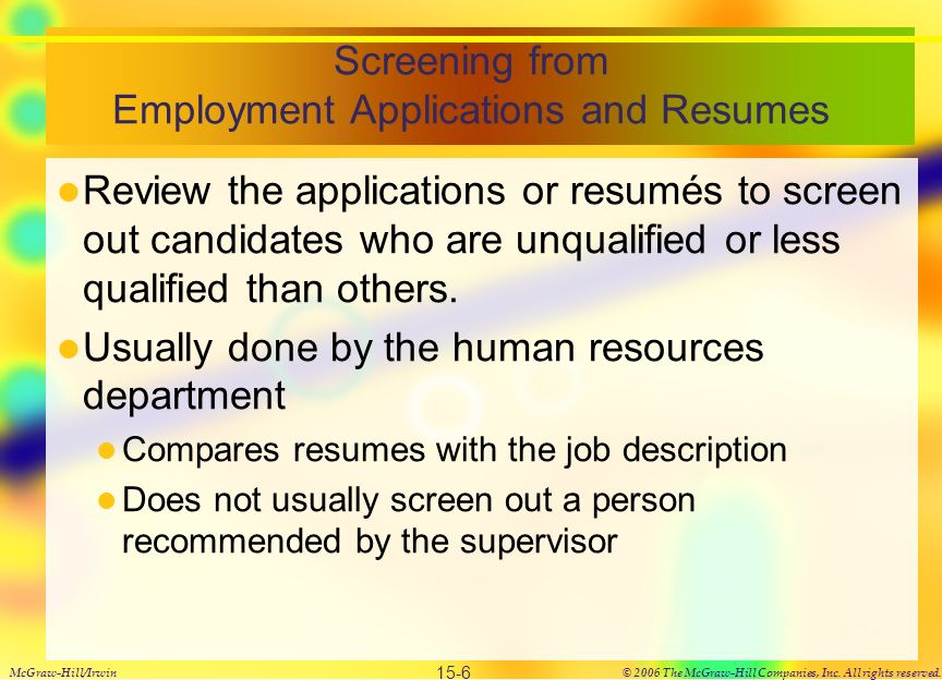 Screening from Employment Applications and Resumes Review the applications or resumés to screen out candidates who are unqualified or less qualified than others.