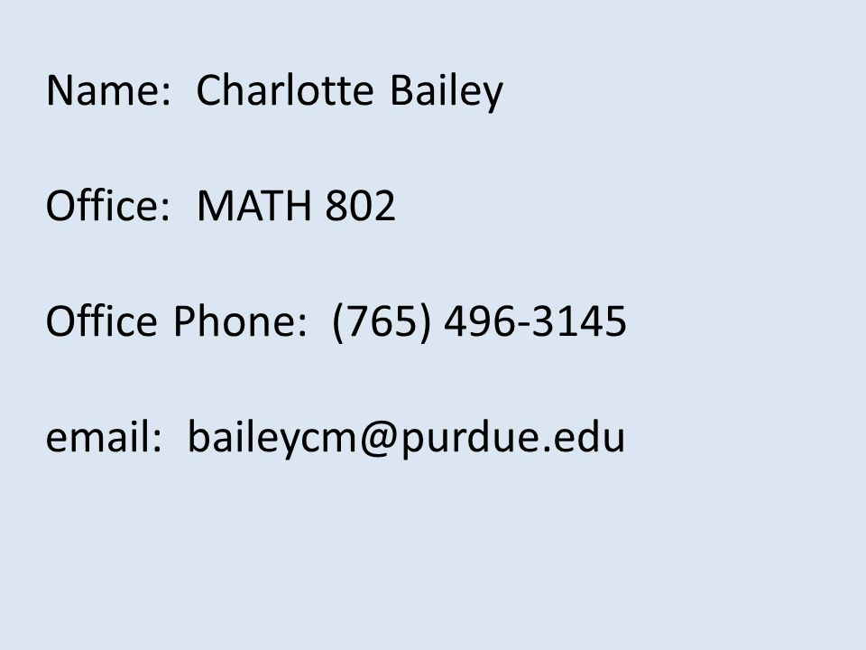 Name: Charlotte Bailey Office: MATH 802 Office Phone: (765)