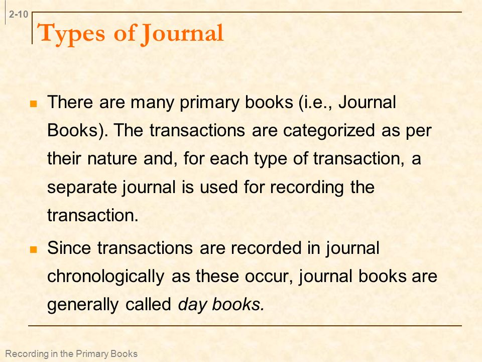 Types of Journal There are many primary books (i.e., Journal Books).
