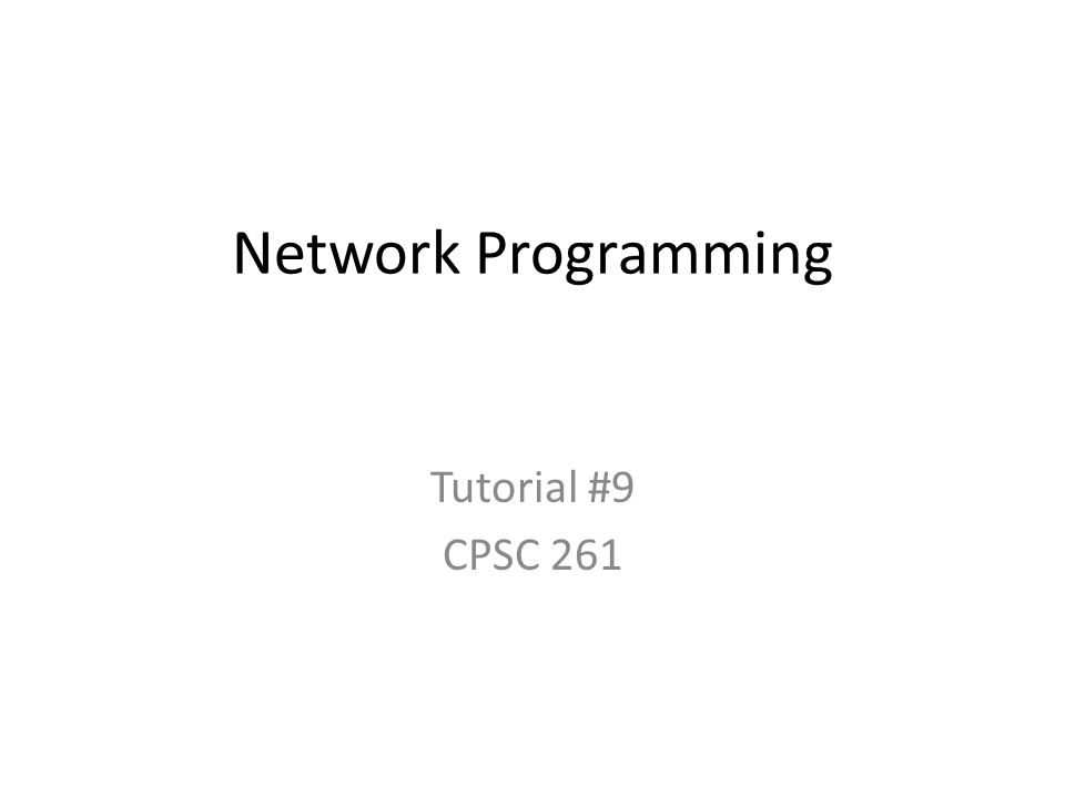 Network Programming Tutorial #9 CPSC 261
