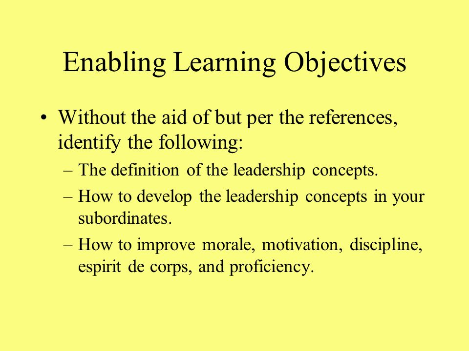 Terminal Learning Objective With the aid of references, identify the Marine Corps' leadership fundamentals, per the references