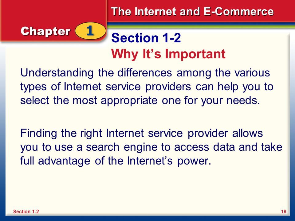The Internet and E-Commerce Section 1-2 Why It's Important Understanding the differences among the various types of Internet service providers can hel