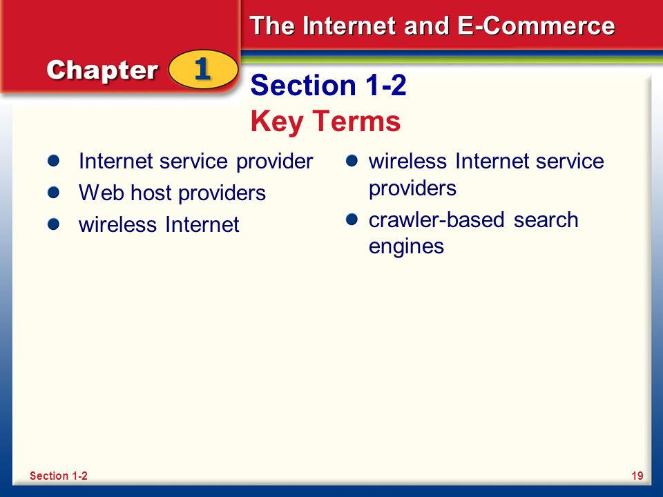 The Internet and E-Commerce Section 1-2 Key Terms Internet service provider Web host providers wireless Internet wireless Internet service providers crawler-based search engines Section 1-219
