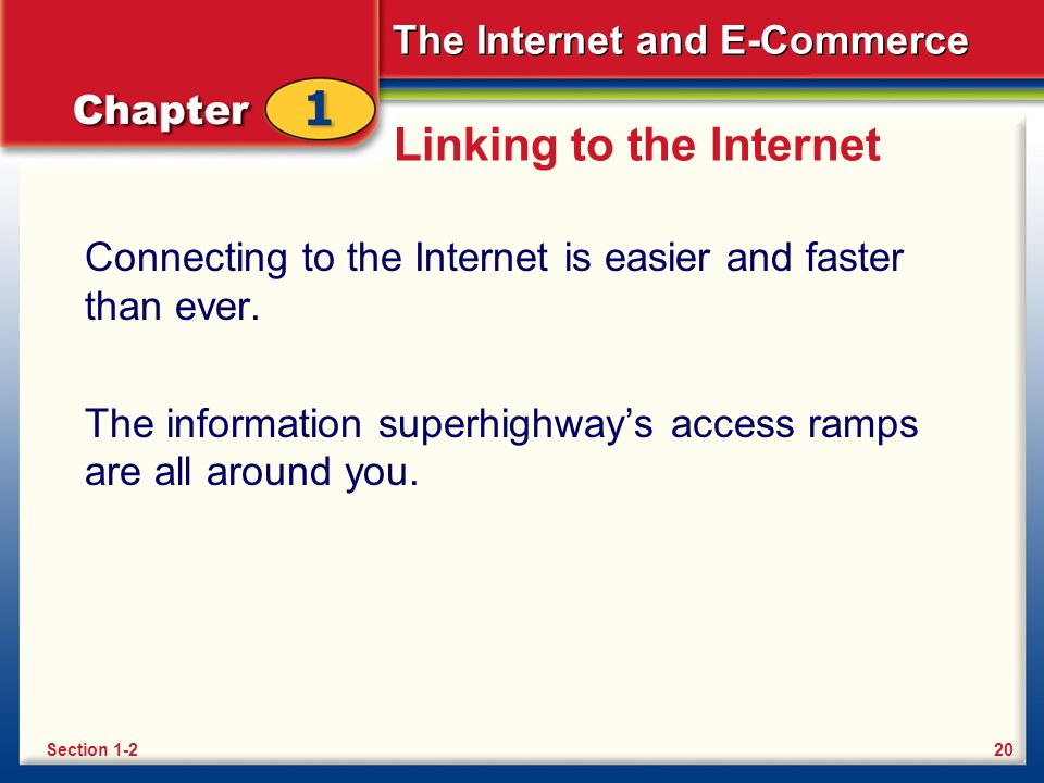 The Internet and E-Commerce Linking to the Internet Connecting to the Internet is easier and faster than ever. The information superhighway's access r