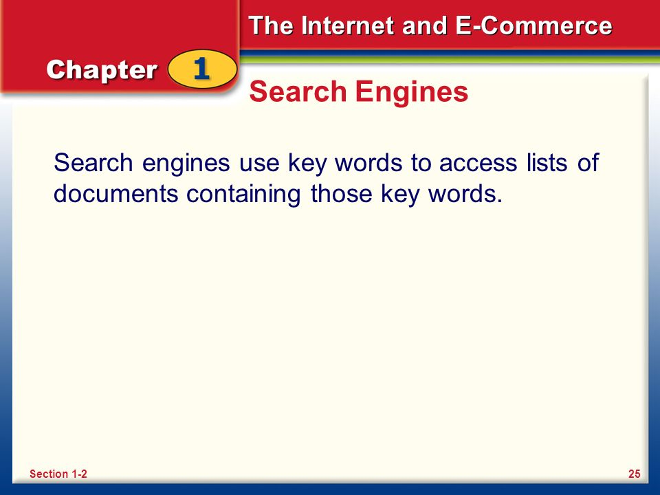 The Internet and E-Commerce Search Engines Search engines use key words to access lists of documents containing those key words.