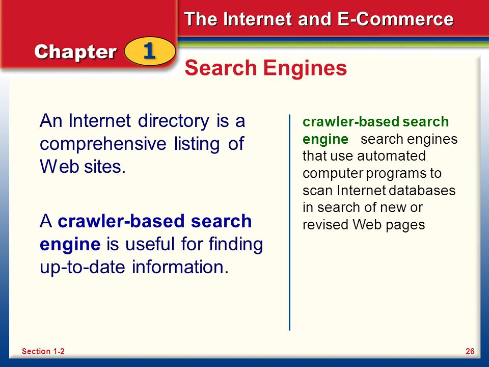 The Internet and E-Commerce Search Engines An Internet directory is a comprehensive listing of Web sites. A crawler-based search engine is useful for