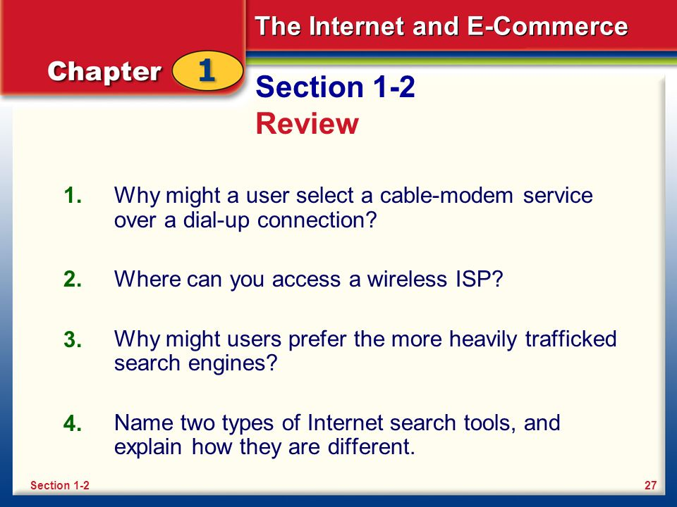 The Internet and E-Commerce Section 1-2 Review Why might a user select a cable-modem service over a dial-up connection? Where can you access a wireles