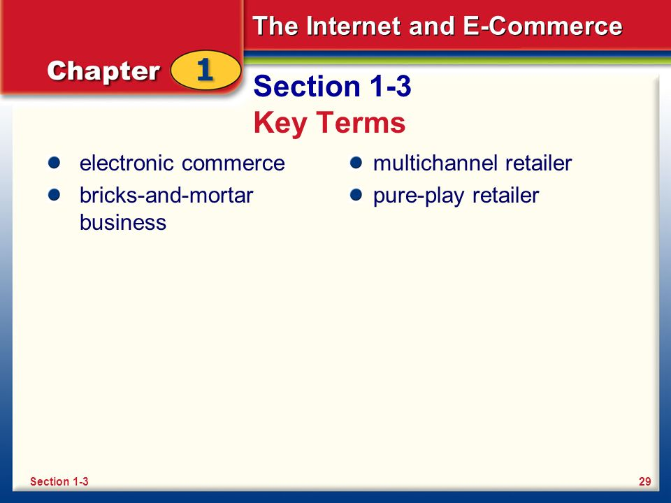 The Internet and E-Commerce Section 1-3 Key Terms electronic commerce bricks-and-mortar business multichannel retailer pure-play retailer Section 1-32