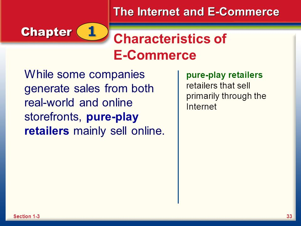 The Internet and E-Commerce Characteristics of E-Commerce While some companies generate sales from both real-world and online storefronts, pure-play r