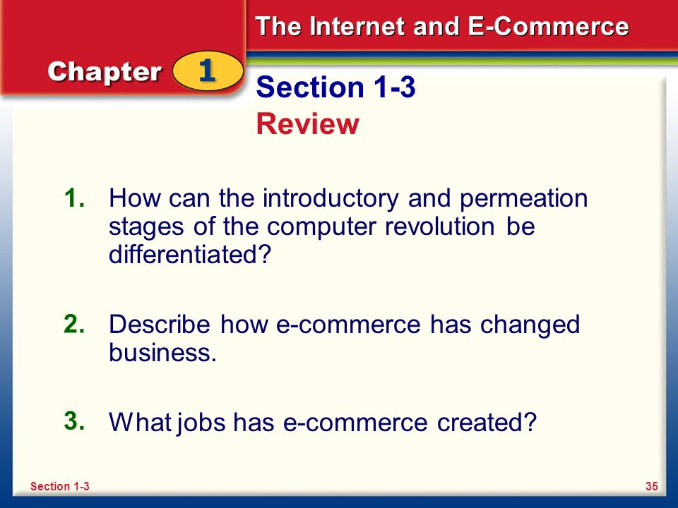 The Internet and E-Commerce Section 1-3 Review How can the introductory and permeation stages of the computer revolution be differentiated.
