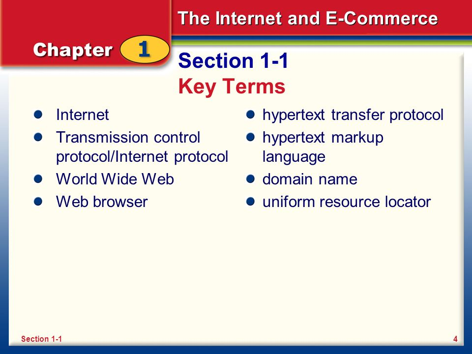 The Internet and E-Commerce Section 1-1 Key Terms Internet Transmission control protocol/Internet protocol World Wide Web Web browser hypertext transf