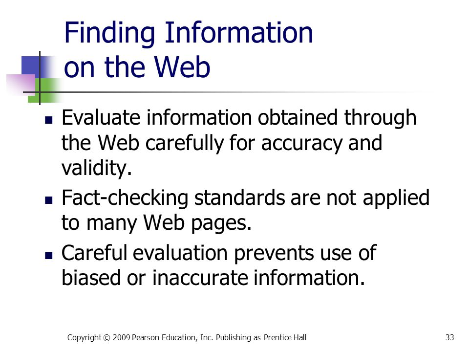 Finding Information on the Web Evaluate information obtained through the Web carefully for accuracy and validity.