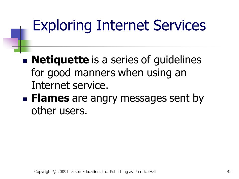 Exploring Internet Services Netiquette is a series of guidelines for good manners when using an Internet service.