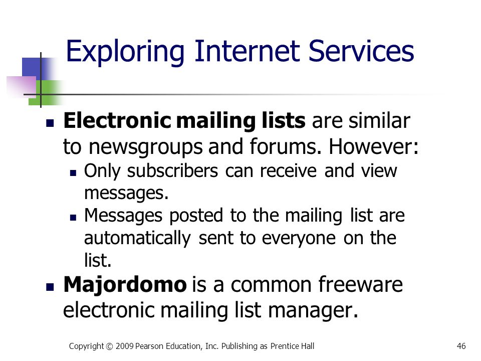 Exploring Internet Services Electronic mailing lists are similar to newsgroups and forums.
