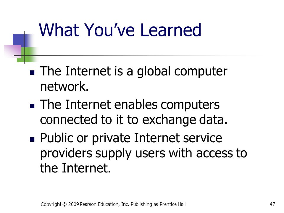 What You've Learned The Internet is a global computer network.