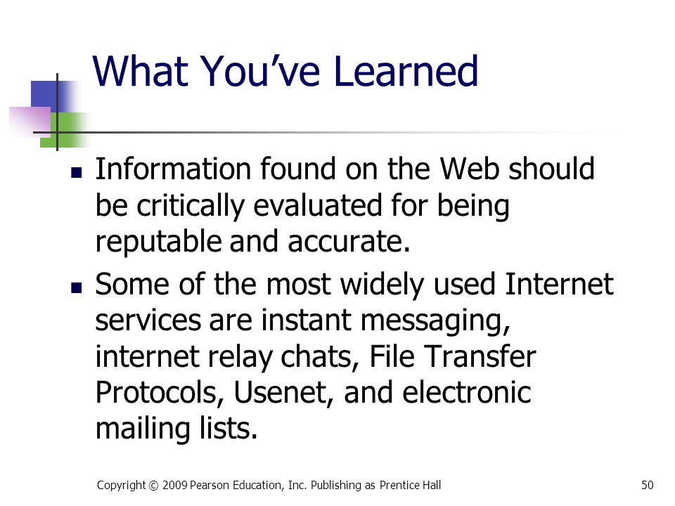 What You've Learned Information found on the Web should be critically evaluated for being reputable and accurate.