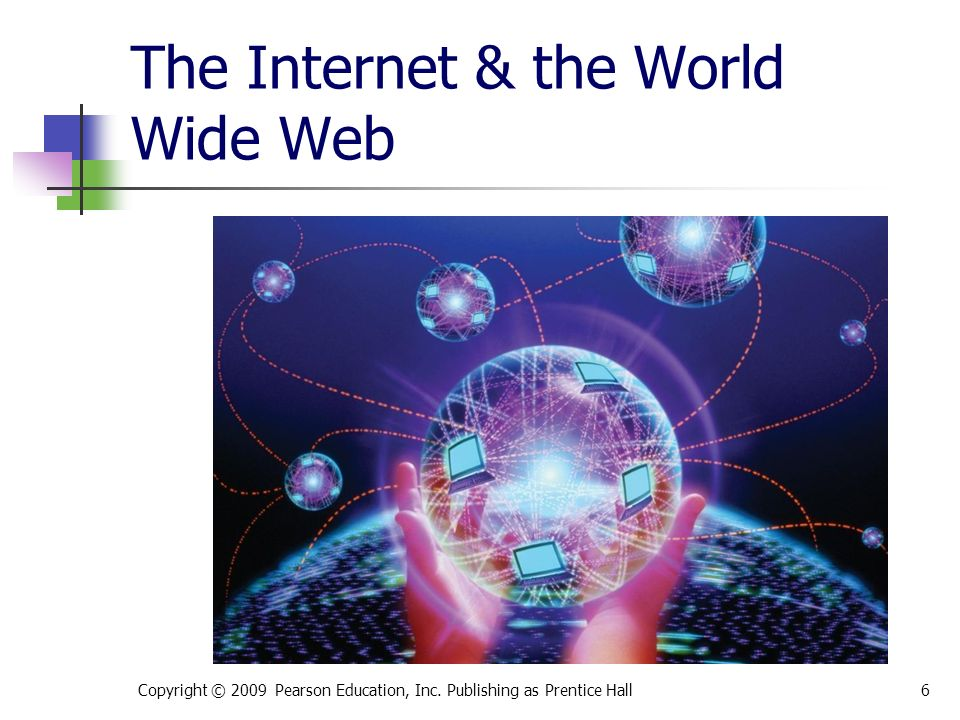The Internet & the World Wide Web Copyright © 2009 Pearson Education, Inc.