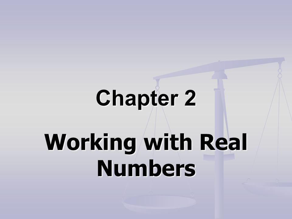 Chapter 2 Working with Real Numbers