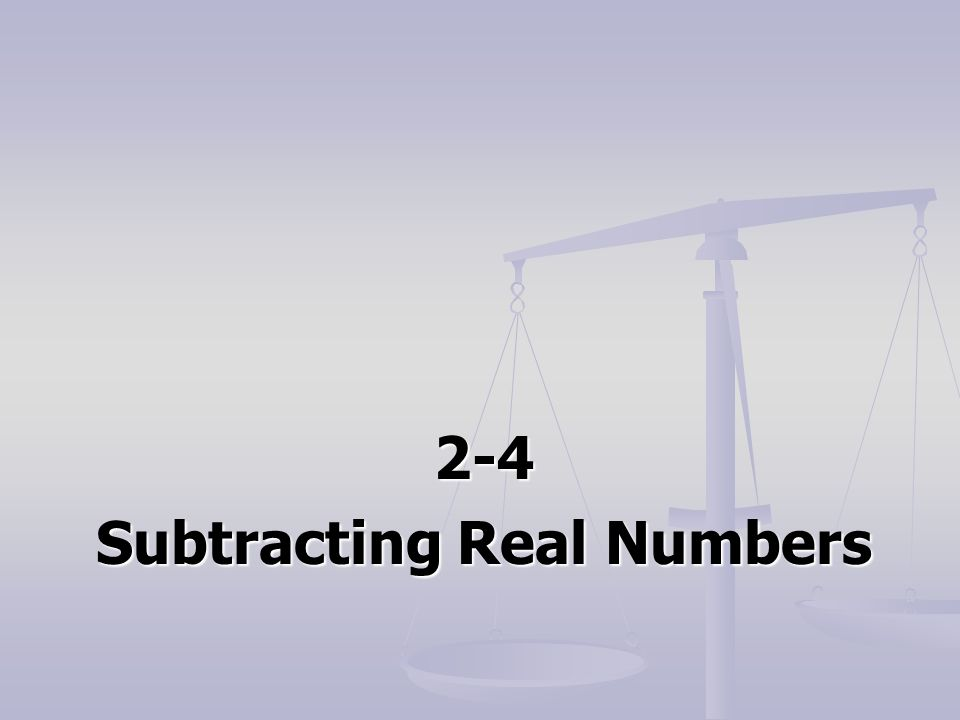 2-4 Subtracting Real Numbers