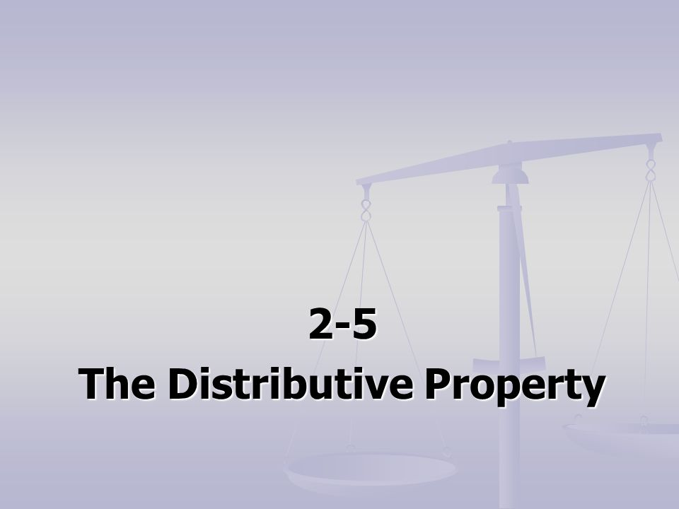 2-5 The Distributive Property