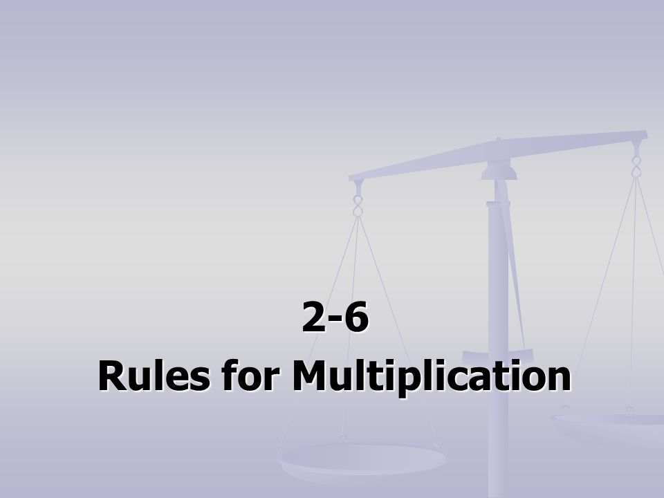 2-6 Rules for Multiplication