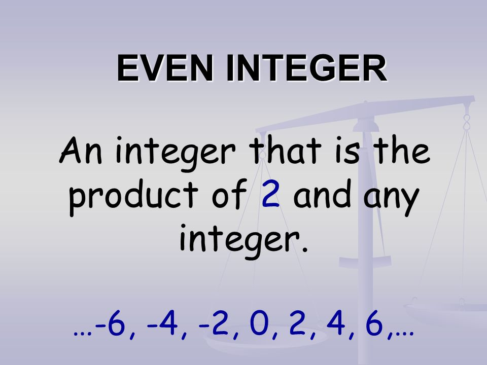 EVEN INTEGER An integer that is the product of 2 and any integer. …-6, -4, -2, 0, 2, 4, 6,…
