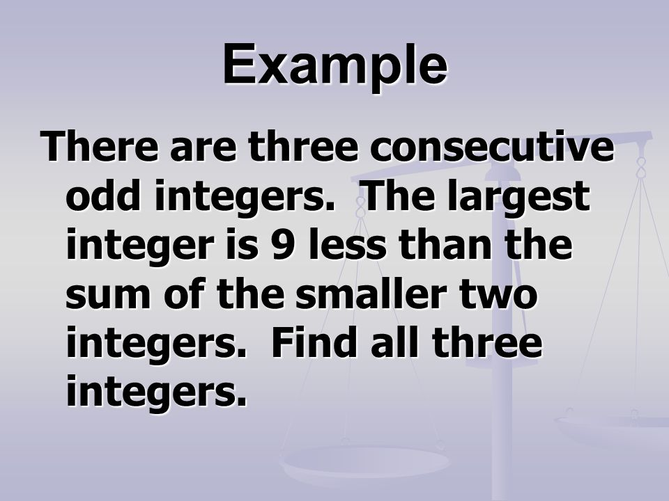 Example There are three consecutive odd integers.