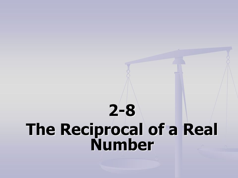 2-8 The Reciprocal of a Real Number