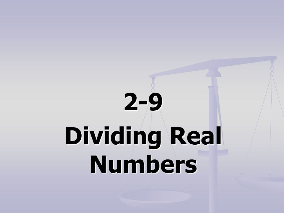 2-9 Dividing Real Numbers