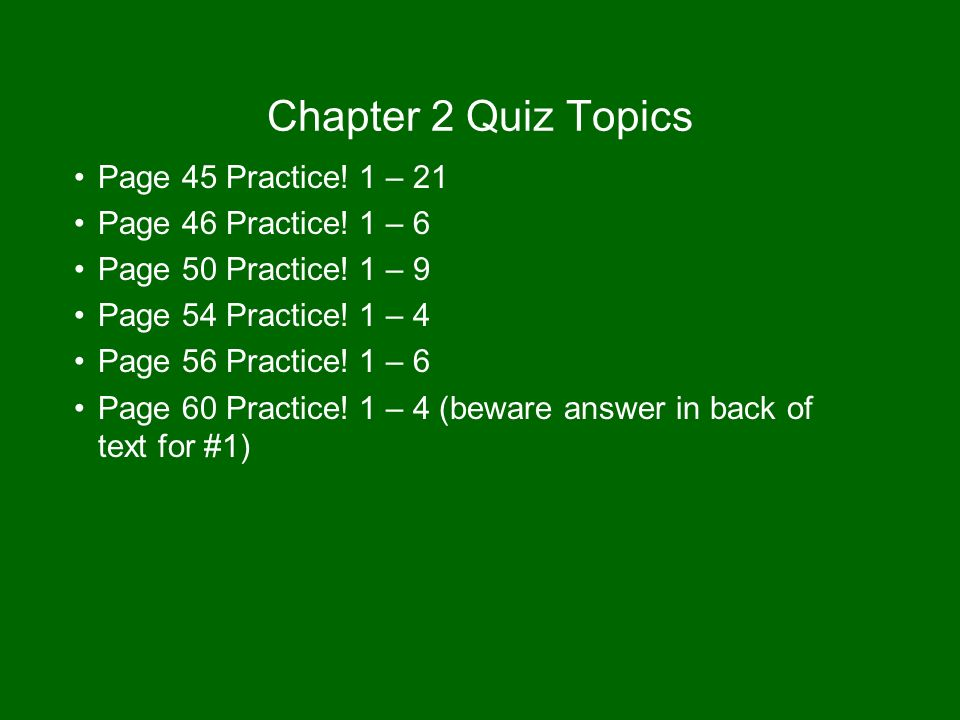 Chapter 2 Quiz Topics Page 45 Practice. 1 – 21 Page 46 Practice.