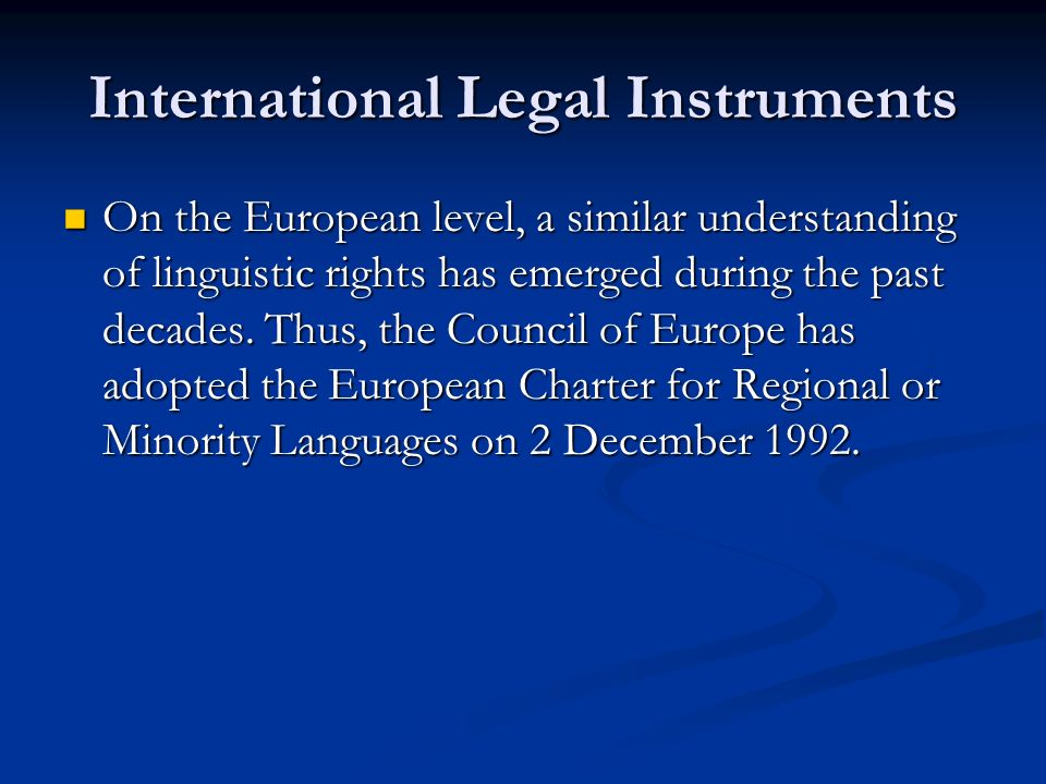 International Legal Instruments On the European level, a similar understanding of linguistic rights has emerged during the past decades.
